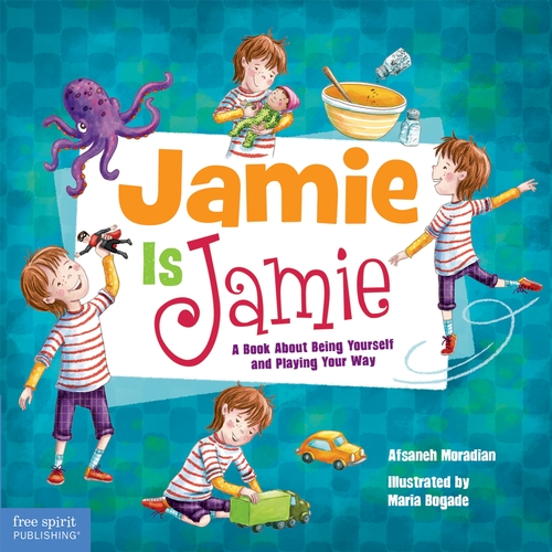 Jamie Is Jamie: A Book About Being Yourself and Playing Your