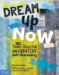 Dream Up Now: The Teen Journal for Creative Self-Discovery
