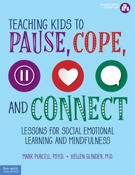 Teaching Kids to Pause, Cope, and Connect: 75 Lessons for Social Emotional Learning and Mindfulness
