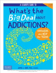 A Leader's Guide to What's the Big Deal About Addictions
